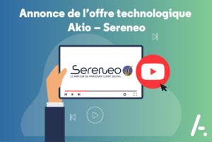 [Partenariat] Annonce de l'offre technologique Akio – Sereneo