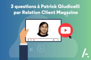 3 questions à Patrick Giudicelli par Relation Client Magazine