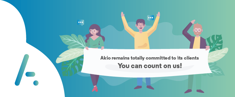 Akio remains totally committed to its clients You can count on us!