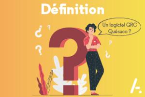 Read more about the article Qu'est ce qu'un logiciel de GRC