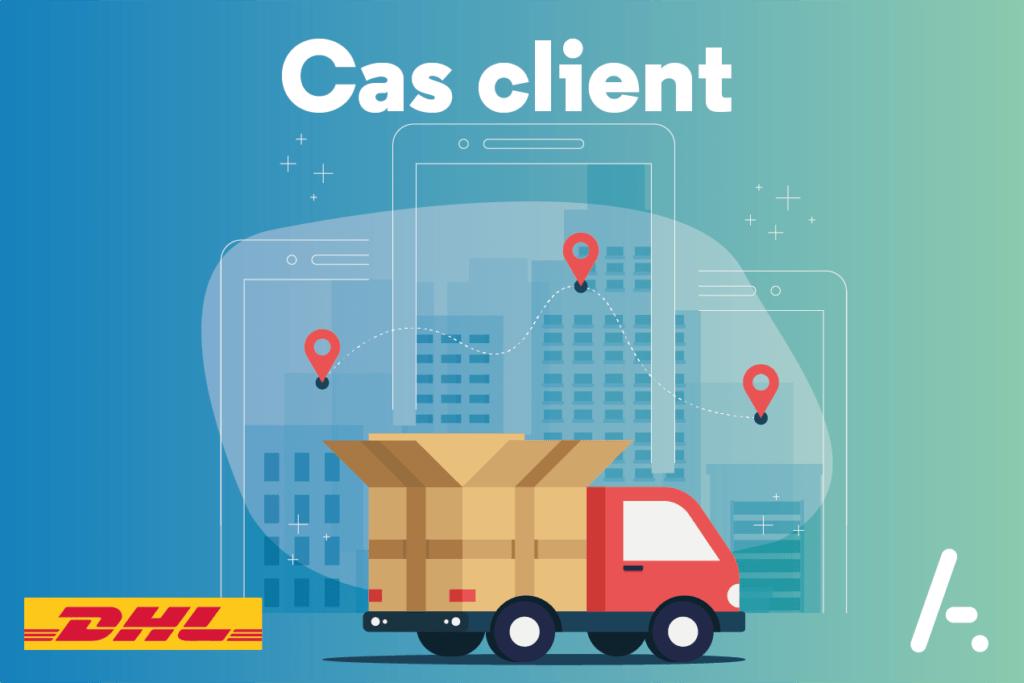 [Cas Client] DHL Express répond aux exigences clients grâce au canal Chat