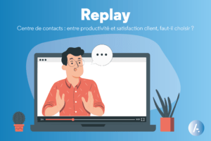 [Replay webinar] Centre de contacts : entre productivité et satisfaction client, faut-il choisir ?