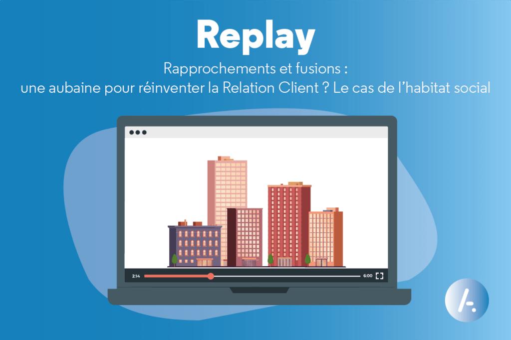 Read more about the article [Replay webinar] Rapprochements et fusions : une aubaine pour réinventer la Relation Client ? Le cas de l'habitat social